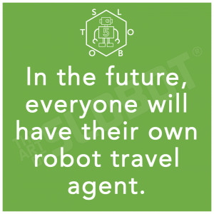 in the future everyone will have their own robot travel agent