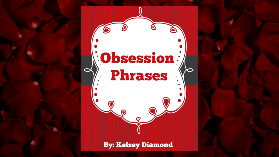 Obsession Phrases by Kelsey Diamond