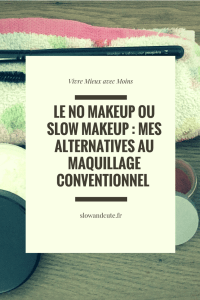 Le no makeup ou slow makeup : mes alternatives au maquillage conventionnel