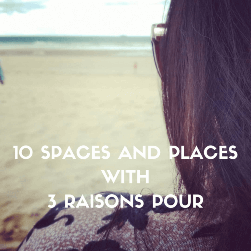 10 SPACES AND PLACES WITH 3 RAISONS POUR