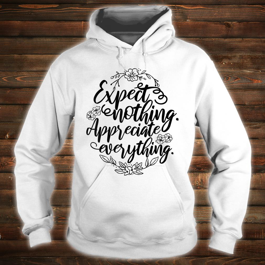 'Expect Nothing Appreciate Everything' Cancer Shirt hoodie