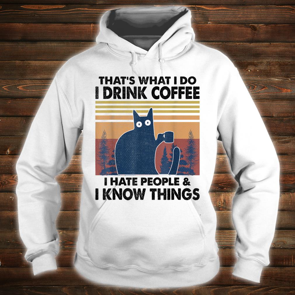 That's What I do I drink coffee I hate people funny cat Shirt hoodie
