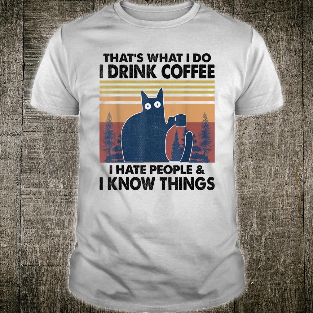 That's What I do I drink coffee I hate people funny cat Shirt