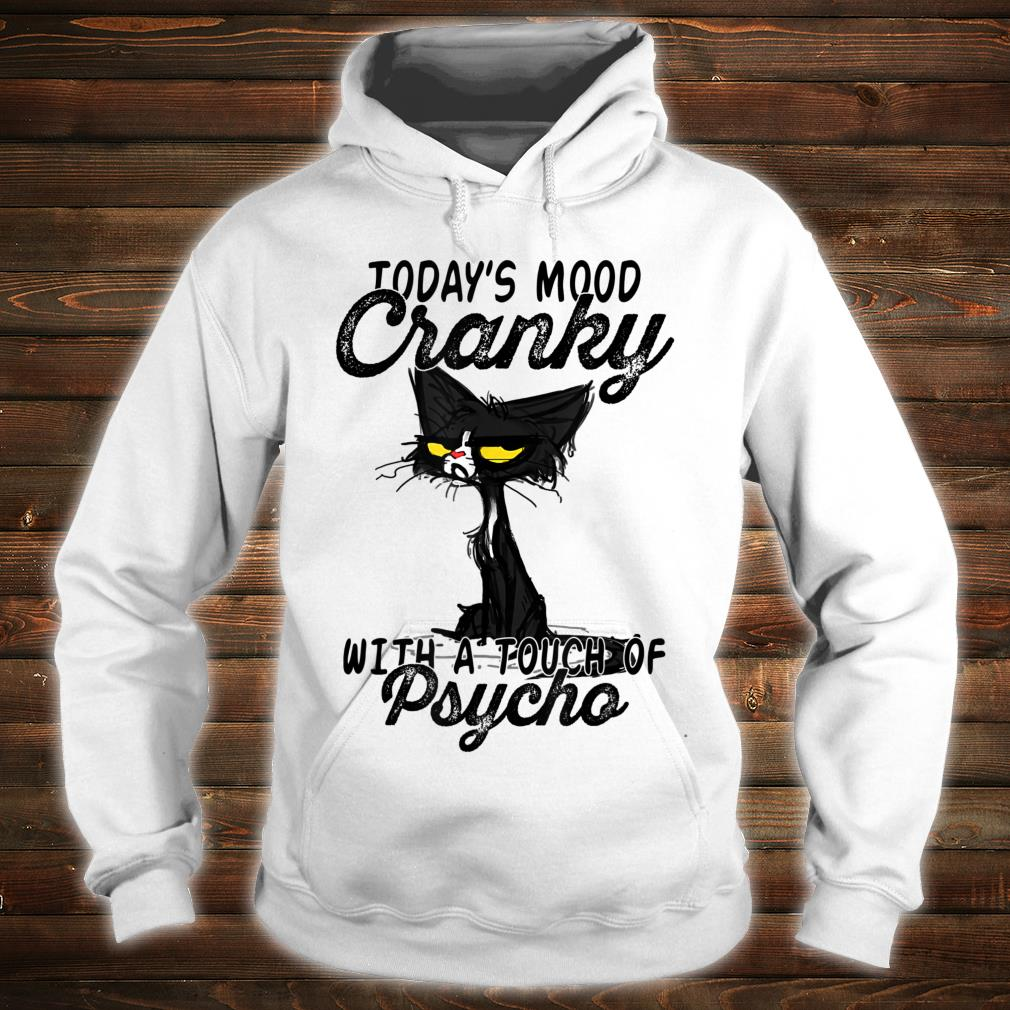 Today's mood cranky with a touch of psycho cat Shirt hoodie