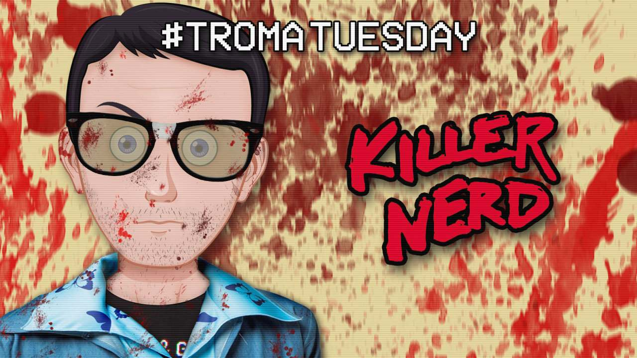 Troma Tuesday – Killer Nerd