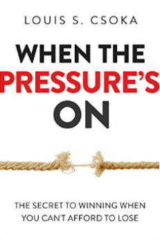 When the Pressure's On, Turn Stress Into an Engine for Personal Excellence