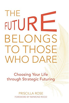 10 Books on the Future of Business - The Future Belongs to Those Who Dare: Choosing Your Life through Strategic Futuring