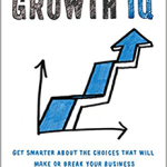 Make Smarter Choices in Business, Boost Your Growth IQ