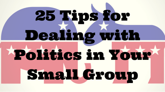 25 Tips for Dealing with Politics in Your Small Group