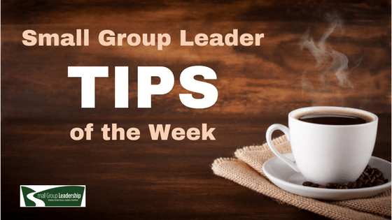 Small Group Leader TIPS of the Week as tweeted, posted on Facebook and LinkedIn