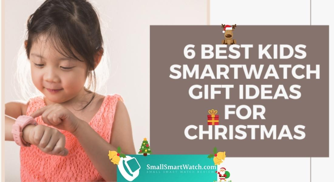 6 Best Kids Smartwatch Gift Ideas For Christmas