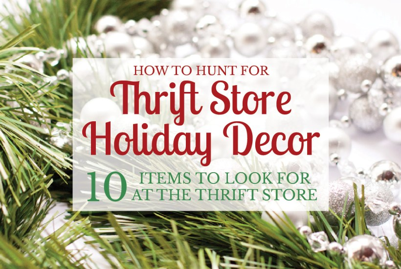 Great tips for holiday decor to search for at the thrift store. This will save me so much money!