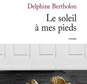 delphine bertholon - Delphine Bertholon - Le soleil à mes pieds 9782709631082 T
