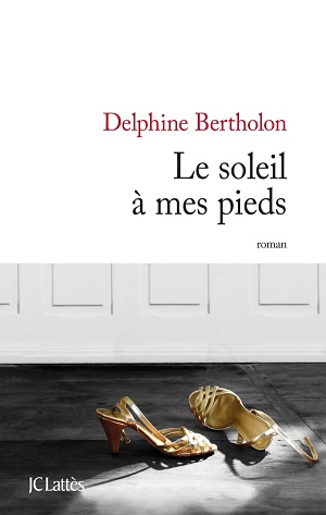 rentrée littéraire - Delphine Bertholon - Le soleil à mes pieds 9782709631082 T