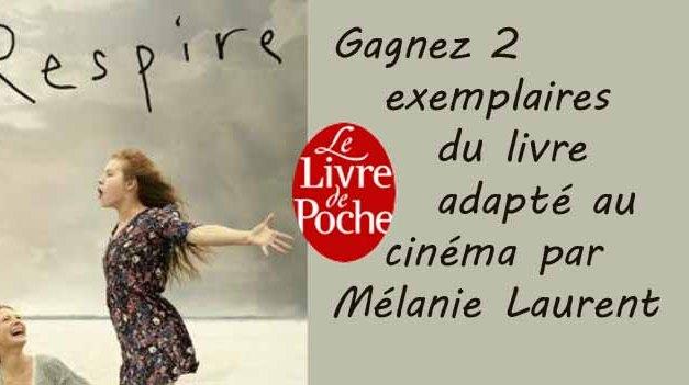 Respire : gagnez 2 exs du livre adapté au cinéma par Mélanie Laurent