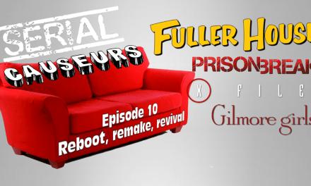 Serial Causeurs parle des reboots, remakes et revivals