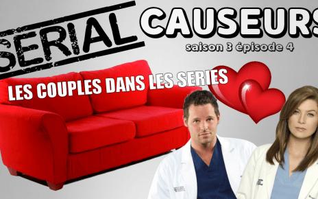couples - Serial Causeurs fête la Saint Valentin en parlant des couples dans les séries