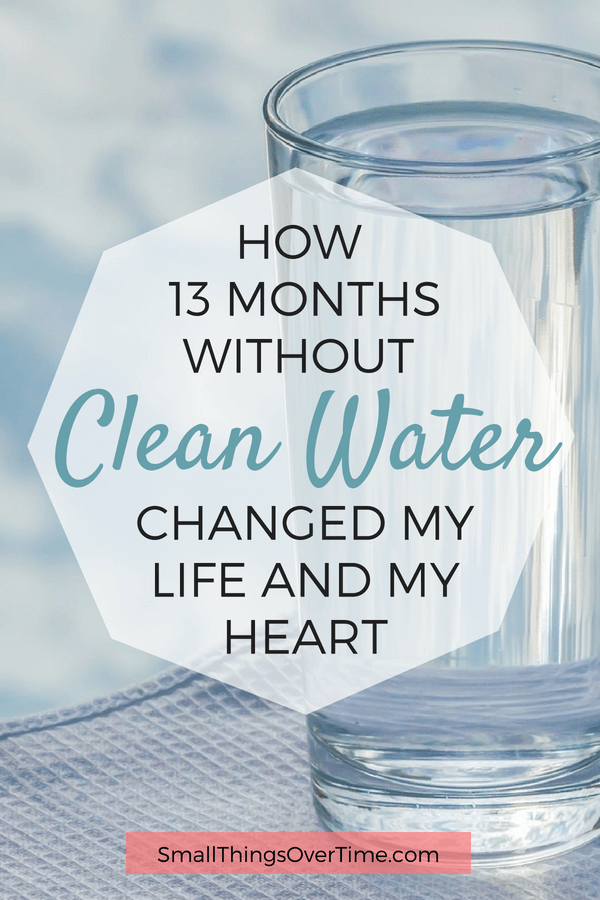 how 13 months without clean water changed my life and my heart