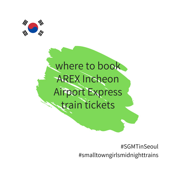 SGMT | Seoul | Where to book AREX Incheon airport express train tickets