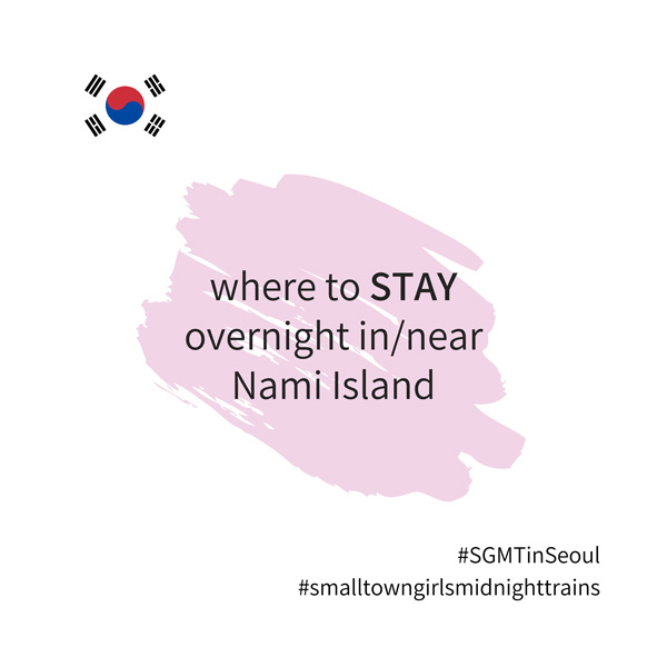 SGMT | Seoul | Where to stay overnight in or near Nami Island