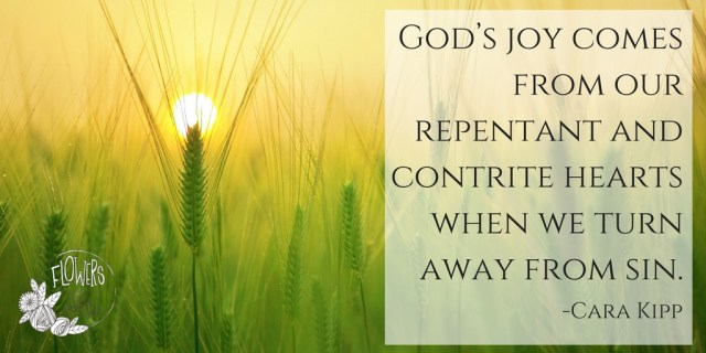 God's joy comes from our repentant and contrite hearts when we turn away from sin.