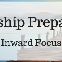 Discipleship Preparations: Inward Focus