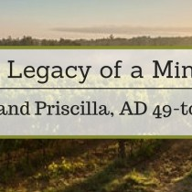 The Lasting Legacy of a Ministry Couple:  Aquila and Priscilla, AD 49-to Present