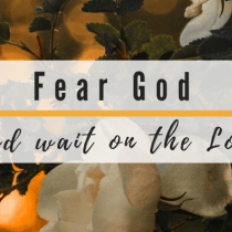 Fear God, Wait for the Lord