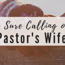 The Sure Calling of a Pastor's Wife: part 3