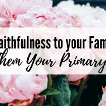 Faithfulness to your Family—Keeping Them Your Primary Ministry