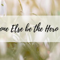 Letting Someone Else be the Hero of the Story