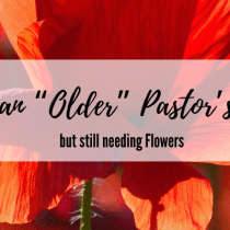 """Being an """"Older"""" Pastor's Wife but still needing Flowers"""