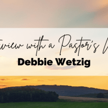 Interview with a Pastor's Wife: Debbie Wetzig