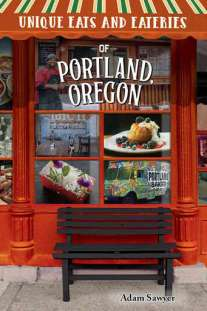 Unique Eats and Eaters of Portland, Oregon by Adam Sawyer.