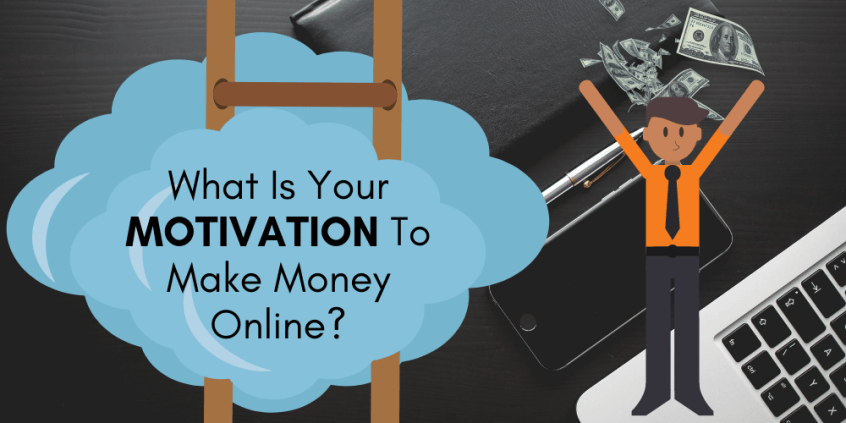 What Is Your Motivation To Make Money Online?