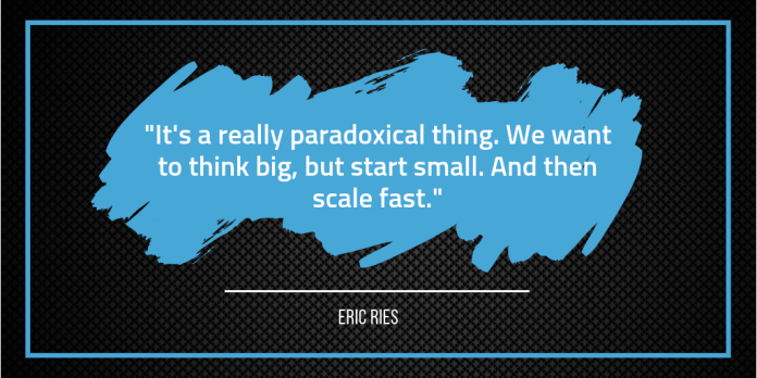 Start small. Scale Fast. - Eric Ries