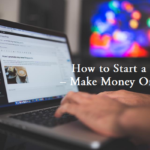 How to Start a Blog (and Make Money in 2019) – Ultimate Guide