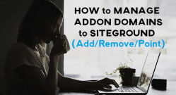 How to Manage Addon Domains to SiteGround