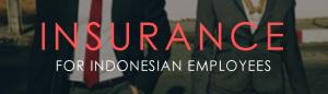 TYPES-OF-INSURANCE-FOR-INDONESIAN-EMPLOYEES