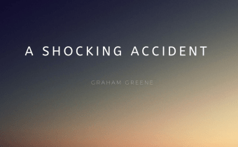 A Shocking Accident by Graham Greene: Summary, Plot, Setting, Character, Theme and Solved Questions 3