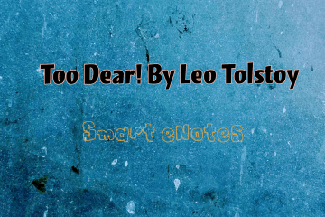 Too Dear! By Leo Tolstoy: Summary and Questions and Answers 1