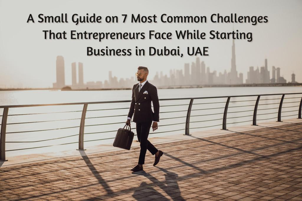 Challenges entrepreneurs face in Dubai UAE when starting a business