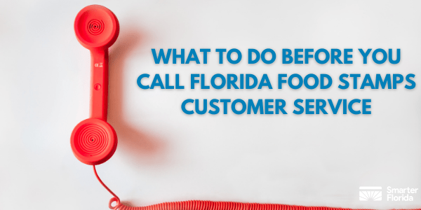 Before You Call Florida Food Stamps Customer Service