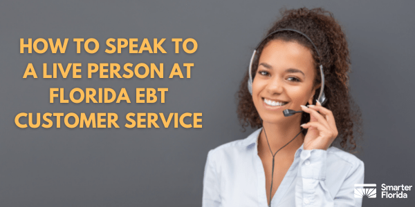 Speak to a Live Person at Florida EBT Customer Service