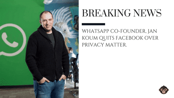 WHATSAPP WhatsApp Co-founder, Jan Koum quits Facebook over privacy matter.