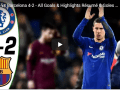 Chelsea vs Barcelona 4-2 - All Goals & Highlights