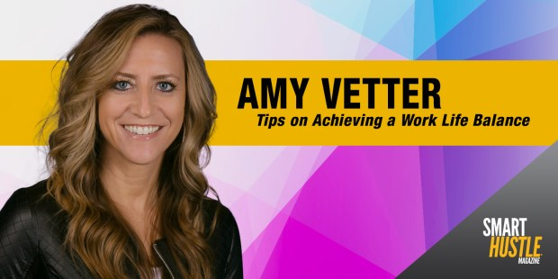 Seasoned Entrepreneur Amy Vetter Shares Tips on Achieving a Work Life Balance