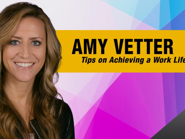 Seasoned Entrepreneur Amy Vetter Shares Tips on Achieving a Work Life Balance