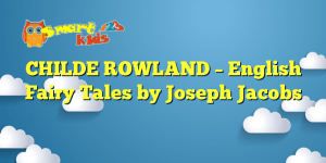 CHILDE ROWLAND – English Fairy Tales by Joseph Jacobs