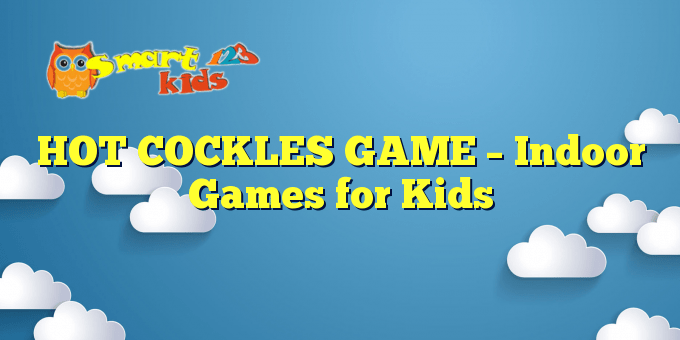 HOT COCKLES GAME – Indoor Games for Kids